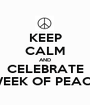 KEEP CALM AND CELEBRATE WEEK OF PEACE - Personalised Poster A1 size