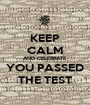 KEEP CALM AND CELEBRATE YOU PASSED THE TEST - Personalised Poster A1 size
