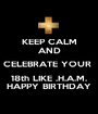 KEEP CALM AND CELEBRATE YOUR  18th LIKE .H.A.M. HAPPY BIRTHDAY - Personalised Poster A1 size