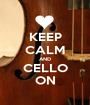 KEEP CALM AND CELLO ON - Personalised Poster A1 size