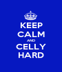 KEEP CALM AND CELLY HARD - Personalised Poster A1 size