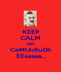 KEEP CALM AND CeMUn6uDh EEaaaaa... - Personalised Poster A1 size