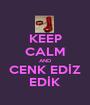KEEP CALM AND CENK EDİZ EDİK - Personalised Poster A1 size