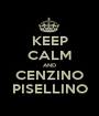 KEEP CALM AND CENZINO PISELLINO - Personalised Poster A1 size