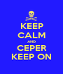 KEEP CALM AND CEPER KEEP ON - Personalised Poster A1 size