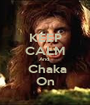 KEEP CALM And   Chaka On - Personalised Poster A1 size
