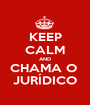KEEP CALM AND CHAMA O  JURÍDICO - Personalised Poster A1 size
