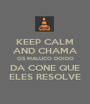 KEEP CALM AND CHAMA OS MALUCO DOIDO DA CONE QUE ELES RESOLVE - Personalised Poster A1 size