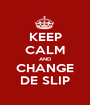 KEEP CALM AND CHANGE DE SLIP - Personalised Poster A1 size