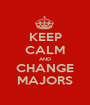 KEEP CALM AND CHANGE MAJORS - Personalised Poster A1 size