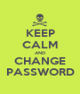 KEEP CALM AND CHANGE PASSWORD - Personalised Poster A1 size