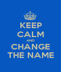 KEEP CALM AND CHANGE THE NAME - Personalised Poster A1 size