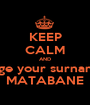 KEEP CALM AND Change your surname to  MATABANE - Personalised Poster A1 size