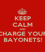 KEEP CALM AND CHARGE YOUR BAYONETS! - Personalised Poster A1 size