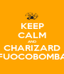 KEEP CALM AND CHARIZARD FUOCOBOMBA - Personalised Poster A1 size