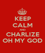 KEEP CALM AND CHARLIZE OH MY GOD - Personalised Poster A1 size
