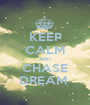 KEEP CALM AND CHASE DREAM  - Personalised Poster A1 size