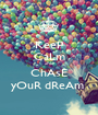 KeeP CaLm aNd ChAsE yOuR dReAm  - Personalised Poster A1 size