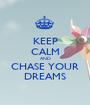 KEEP CALM AND CHASE YOUR DREAMS - Personalised Poster A1 size
