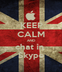 KEEP CALM AND chat in  Skype - Personalised Poster A1 size