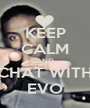 KEEP CALM AND CHAT WITH EVO - Personalised Poster A1 size