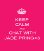 KEEP CALM AND CHAT WITH JADE PRING<3 - Personalised Poster A1 size