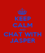 KEEP CALM AND CHAT WITH JASPER - Personalised Poster A1 size