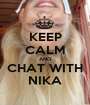 KEEP CALM AND CHAT WITH NIKA - Personalised Poster A1 size