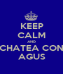 KEEP CALM AND CHATEA CON AGUS - Personalised Poster A1 size