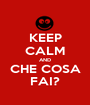 KEEP CALM AND CHE COSA FAI? - Personalised Poster A1 size