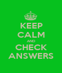 KEEP CALM AND CHECK ANSWERS - Personalised Poster A1 size