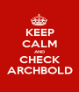 KEEP CALM AND CHECK ARCHBOLD - Personalised Poster A1 size