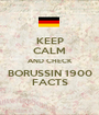 KEEP CALM AND CHECK BORUSSIN 1900 FACTS - Personalised Poster A1 size