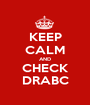 KEEP CALM AND CHECK DRABC - Personalised Poster A1 size