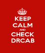 KEEP CALM AND CHECK DRCAB - Personalised Poster A1 size