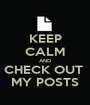 KEEP CALM AND CHECK OUT  MY POSTS - Personalised Poster A1 size