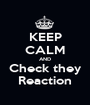 KEEP CALM AND Check they Reaction - Personalised Poster A1 size