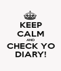 KEEP CALM AND CHECK YO DIARY! - Personalised Poster A1 size
