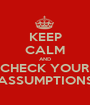 KEEP CALM AND CHECK YOUR ASSUMPTIONS - Personalised Poster A1 size