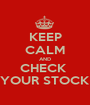 KEEP CALM AND CHECK  YOUR STOCK - Personalised Poster A1 size