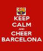 KEEP CALM AND CHEER BARCELONA - Personalised Poster A1 size