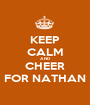 KEEP CALM AND CHEER FOR NATHAN - Personalised Poster A1 size