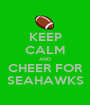 KEEP CALM AND CHEER FOR SEAHAWKS - Personalised Poster A1 size