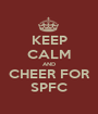 KEEP CALM AND CHEER FOR SPFC - Personalised Poster A1 size
