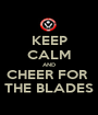 KEEP CALM AND CHEER FOR  THE BLADES - Personalised Poster A1 size