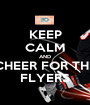 KEEP CALM AND CHEER FOR THE FLYERS - Personalised Poster A1 size