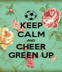 KEEP CALM AND CHEER GREEN UP - Personalised Poster A1 size