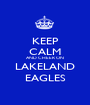 KEEP CALM AND CHEER ON LAKELAND EAGLES - Personalised Poster A1 size