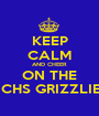 KEEP CALM AND CHEER  ON THE NCHS GRIZZLIES - Personalised Poster A1 size