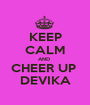 KEEP CALM AND  CHEER UP  DEVIKA - Personalised Poster A1 size